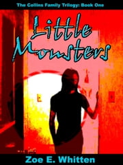 Little Monsters (The Collins Family Trilogy 1) ebook by Zoe E. Whitten