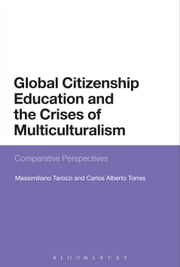 Global Citizenship Education and the Crises of Multiculturalism - Comparative Perspectives ebook by Massimiliano Tarozzi,Carlos Alberto Torres
