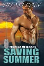 Saving Summer - Florida Veterans, #1 ebook by Tiffani Lynn