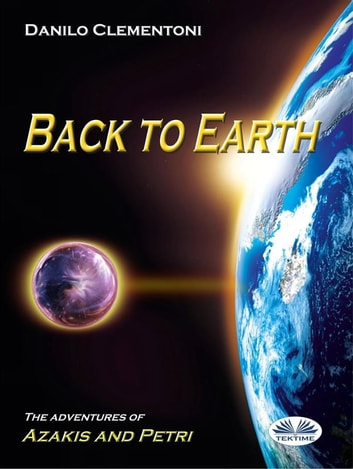 Back to Earth - The Adventures of Azakis and Petri ebook by Danilo Clementoni,Melanie Rutter