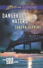 Dangerous Waters (Mills & Boon Love Inspired Suspense) (The Cold Case Files, Book 1) ekitaplar by Sandra Robbins