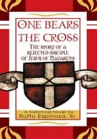 """ONE BEARS THE CROSS"" ebook by Ruffo Espinosa"