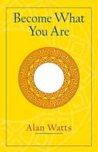 Become What You Are ebook by Alan W. Watts