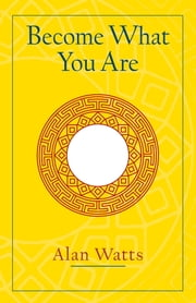 Become What You Are - Expanded Edition ebook by Alan W. Watts