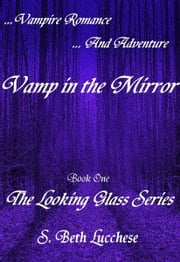 Vamp in the Mirror - Vampire Romance and Adventure ebook by S. Beth Lucchese