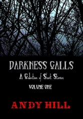 Darkness Calls: A Collection of Short Horror Stories - Volume One ebook by Andy Hill