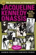 Jacqueline Kennedy Onassis - A Life Beyond Her Wildest Dreams ebook by Darwin Porter, Danforth Prince