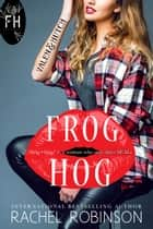 Frog Hog: Valen and Hutch ebook by Rachel Robinson