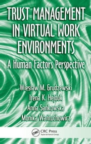 Trust Management in Virtual Work Environments: A Human Factors Perspective ebook by Grudzewski, Wieslaw M.