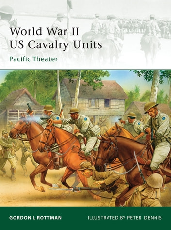World War II US Cavalry Units - Pacific Theater ebook by Gordon L. Rottman