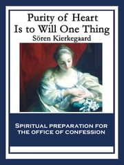 Purity of Heart Is to Will One Thing - Spiritual preparation for the office of confession ebook by Sören Kierkegaard