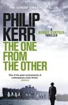 The One From The Other - Bernie Gunther Thriller 4 ebook by Philip Kerr