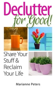Declutter For Good - Share Your Stuff and Reclaim Your Life ebook by Marianne Peters