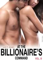 At the Billionaires Command - Vol. 8 ebook by Lucy Jones