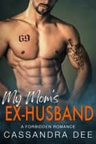 My Mom's Ex-Husband - A Forbidden Romance ebook by Cassandra Dee