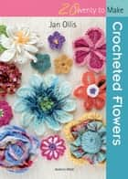 Crocheted Flowers ebook by Jan Ollis