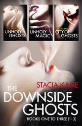 The Downside Ghosts Series Books 1-3: Unholy Ghosts, Unholy Magic, City of Ghosts ebook by Stacia Kane