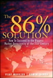 The 86 Percent Solution - How to Succeed in the Biggest Market Opportunity of the Next 50 Years ebook by Vijay Mahajan,Kamini Banga