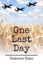 One Last Day ebook by Cameron Duke
