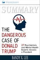 Summary: The Dangerous Case of Donald Trump: 27 Psychiatrists and Mental Health Experts Assess a President ebook by Readtrepreneur Publishing