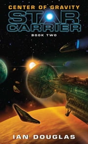 Center of Gravity - Star Carrier: Book Two ebook by Ian Douglas