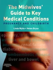 The Midwives' Guide to Key Medical Conditions - Pregnancy and Childbirth ebook by Linda Wylie,Helen G H Bryce