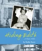 Hiding Edith - A True Story ebook by Kathy Kacer