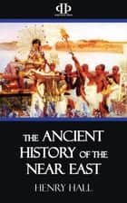The Ancient History of the Near East ebook by Henry Hall