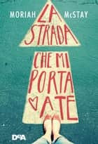 La strada che mi porta a te ebook by Moriah Mc Stay