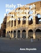 Italy Through Photographs: Rome, Venice and the Vatican 電子書 by Anne Reynolds