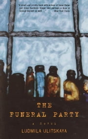 The Funeral Party - A Novel ebook by Ludmila Ulitskaya