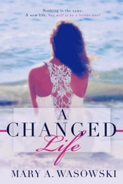 A Changed Life ebook by Mary Wasowski