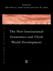 The New Institutional Economics and Third World Development ebook by John Harriss,Janet Hunter,Colin Lewis