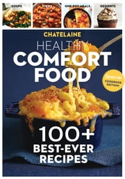 Healthy Comfort Food - 100+ Best-Ever Recipes ebook by Claire Tansey and Chatelaine