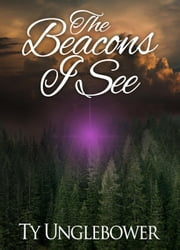 The Beacons I See ebook by Ty Unglebower