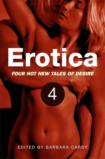 Erotica, Volume 4 - Four hot new tales of desire ebook by Barbara Cardy