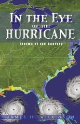 In the Eye of the Hurricane - Storms of the Century ebook by James H. Wilkinson