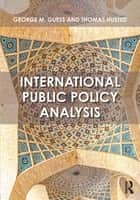 International Public Policy Analysis ebook by George M. Guess,Thomas Husted