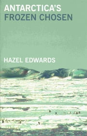 Antarctica's Frozen Chosen ebook by Hazel Edwards