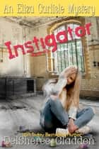 Instigator ebook by DelSheree Gladden