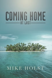 Coming Home at Last ebook by Mike Holst