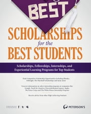 The Best Scholarships for the Best Students ebook by Peterson's