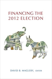 Financing the 2012 Election ebook by David B. Magleby