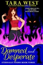 Damned and Desperate ebook by Tara West
