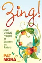Zing! Seven Creativity Practices for Educators and Students ebook by Pat Mora
