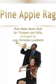 Pine Apple Rag Pure Sheet Music Duet for Trumpet and Cello, Arranged by Lars Christian Lundholm ebook by Pure Sheet Music
