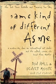 Same Kind of Different As Me - A Modern-Day Slave, an International Art Dealer, and the Unlikely Woman Who Bound Them Together ebook by Ron Hall,Lynn Vincent