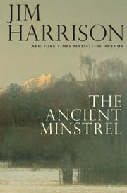 The Ancient Minstrel - Novellas ebook by Jim Harrison