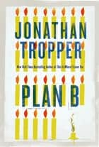 Plan B - A Novel ebook by Jonathan Tropper