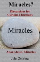 Miracles? Discussions for Curious Christians about Jesus' Miracles ebook by